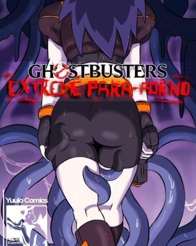 [YuumeiLove] Ghostbusters Extreme Para-Porno (Extreme Ghostbusters) [Ongoing]